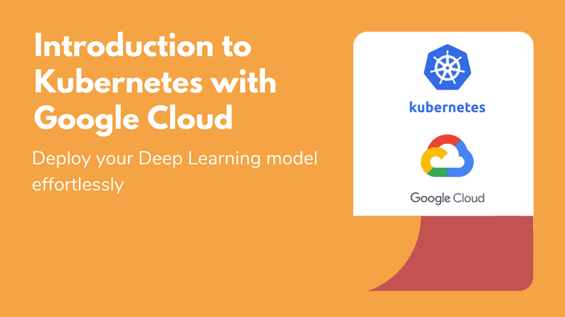 Introduction to Kubernetes with Google Cloud: Deploy your Deep Learning model effortlessly